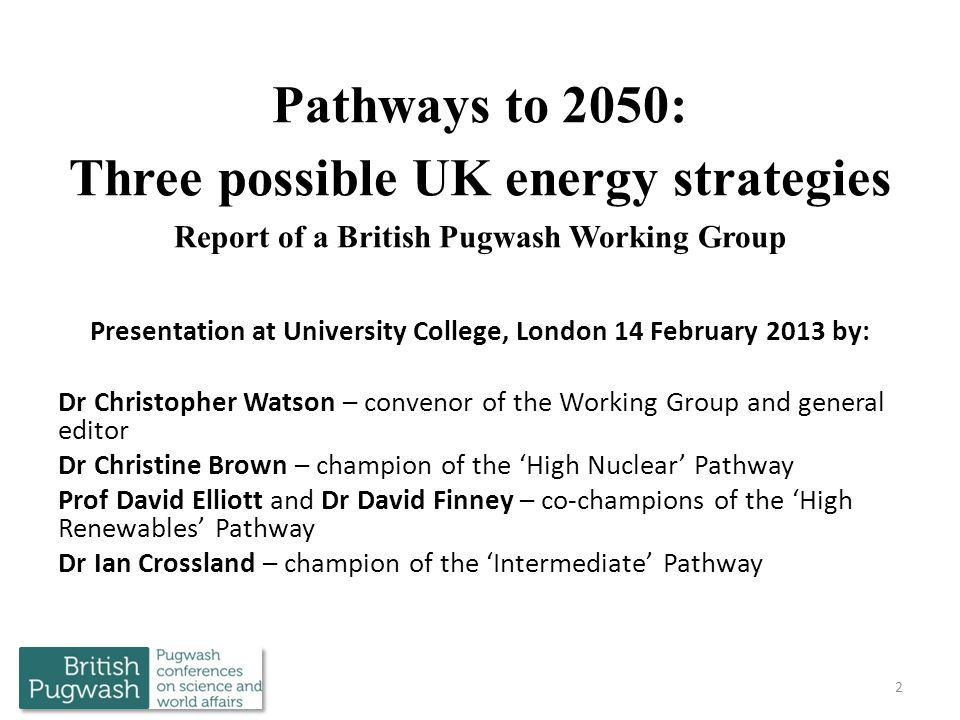 Summary Introductions and acknowledgements Objectives of this British Pugwash project UK Government energy planning 1998-2012 The current UK energy supply system Why does the UK energy system need to change.