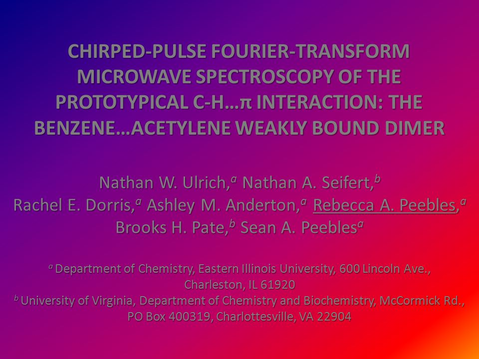 CHIRPED-PULSE FOURIER-TRANSFORM MICROWAVE SPECTROSCOPY OF THE PROTOTYPICAL C-H…π INTERACTION: THE BENZENE…ACETYLENE WEAKLY BOUND DIMER Nathan W.