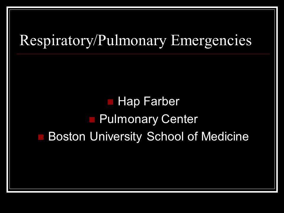 Respiratory/Pulmonary Emergencies Hap Farber Pulmonary Center Boston University School of Medicine