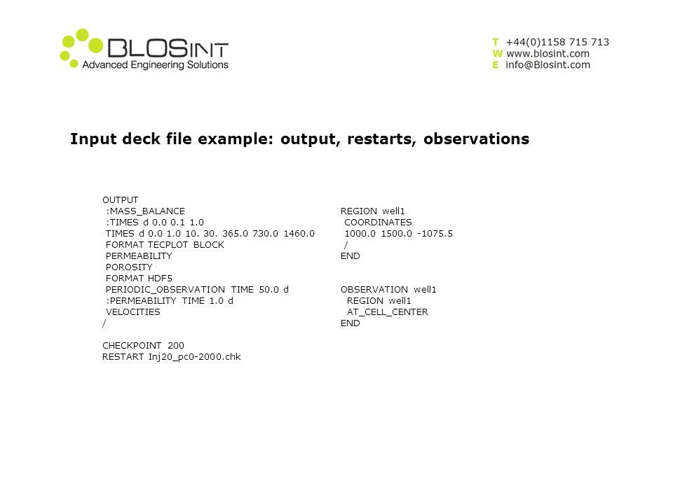 Input deck file example: output, restarts, observations OUTPUT :MASS_BALANCE :TIMES d 0.0 0.1 1.0 TIMES d 0.0 1.0 10. 30. 365.0 730.0 1460.0 FORMAT TE