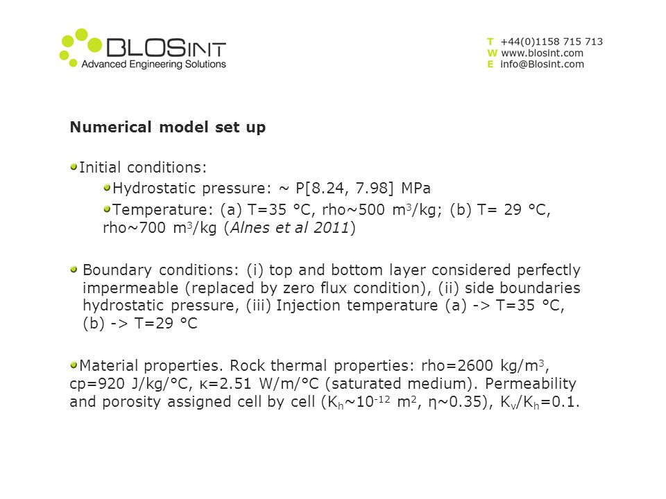 Numerical model set up Initial conditions: Hydrostatic pressure: ~ P[8.24, 7.98] MPa Temperature: (a) T=35 °C, rho~500 m 3 /kg; (b) T= 29 °C, rho~700