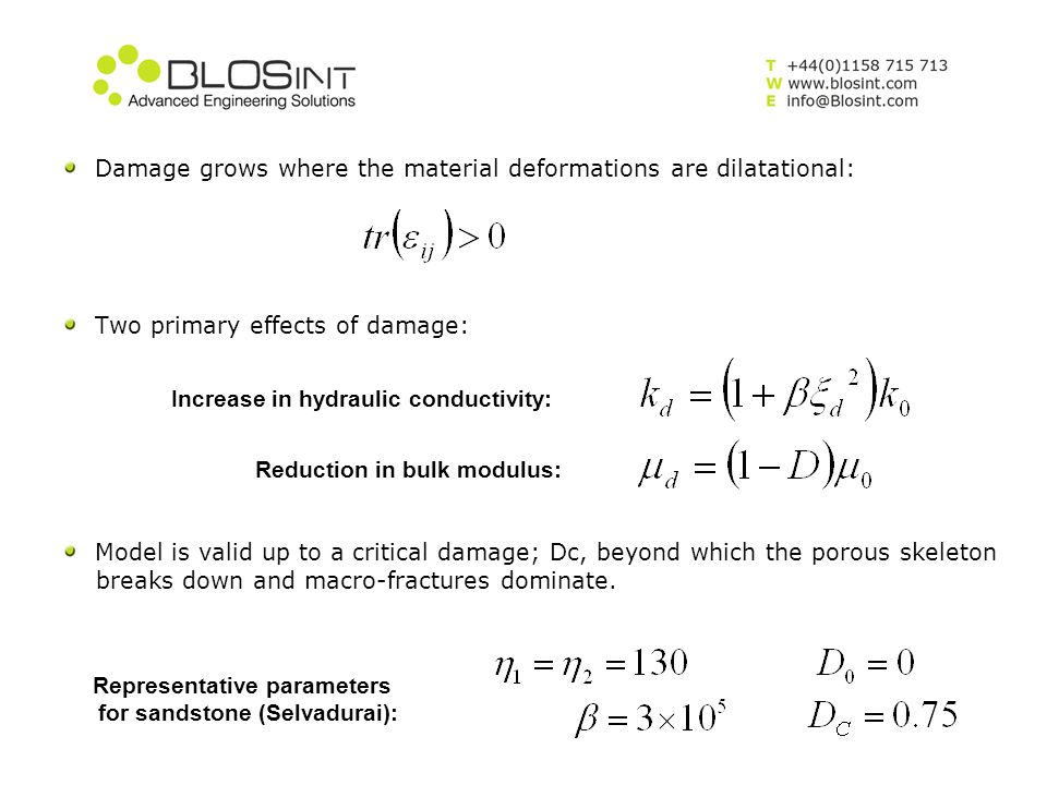 Damage grows where the material deformations are dilatational: Two primary effects of damage: Increase in hydraulic conductivity: Reduction in bulk mo