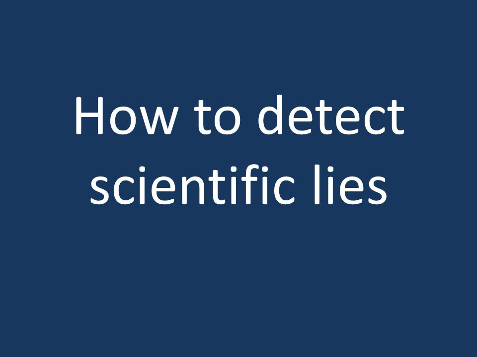 How to detect scientific lies