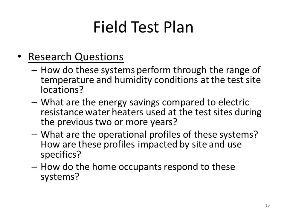 Field Test Plan Research Questions – How do these systems perform through the range of temperature and humidity conditions at the test site locations?