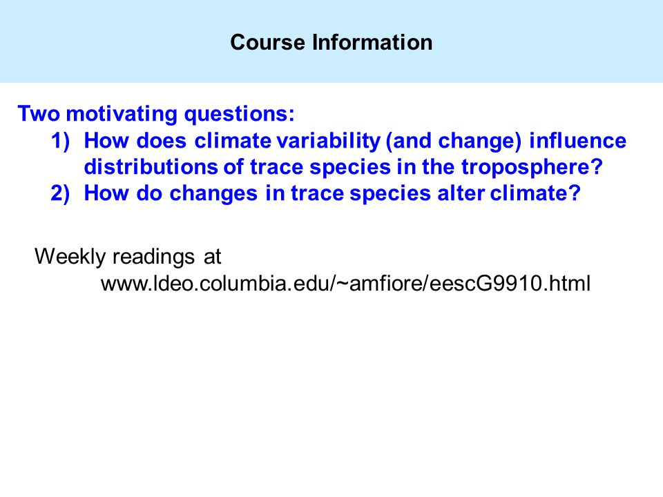 Course Information Two motivating questions: 1)How does climate variability (and change) influence distributions of trace species in the troposphere.