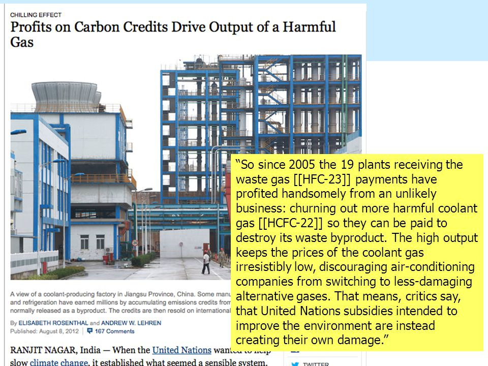 So since 2005 the 19 plants receiving the waste gas [[HFC-23]] payments have profited handsomely from an unlikely business: churning out more harmful coolant gas [[HCFC-22]] so they can be paid to destroy its waste byproduct.