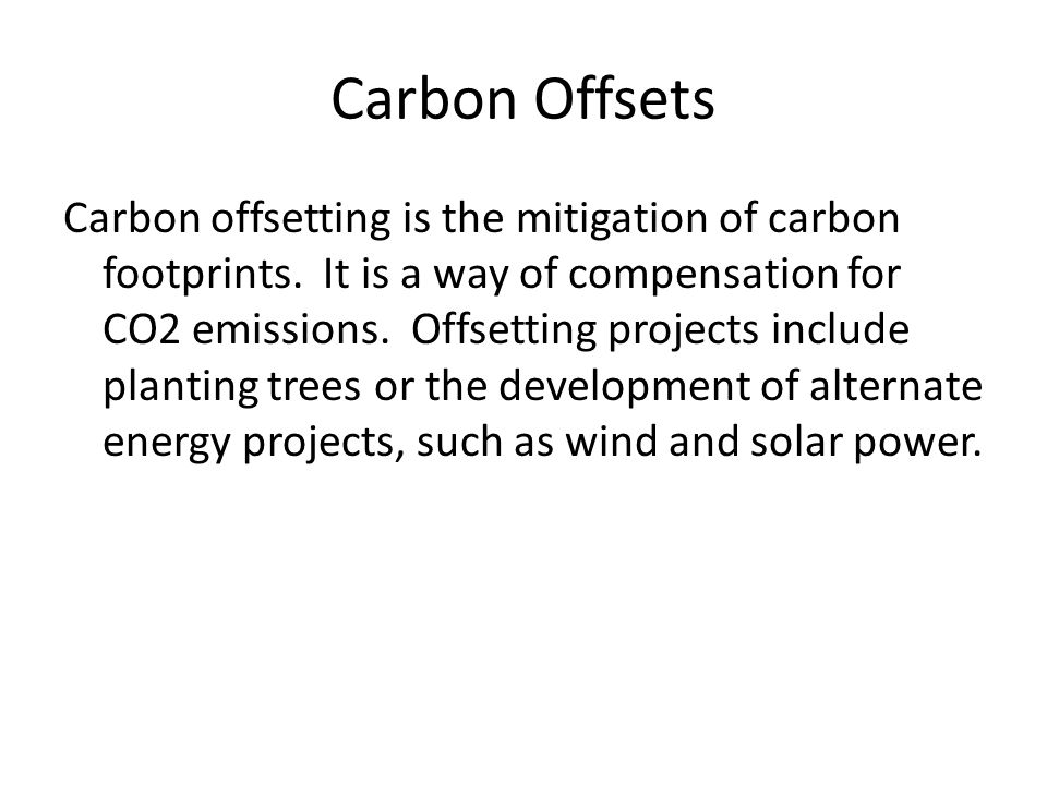 Carbon Offsets Carbon offsetting is the mitigation of carbon footprints.