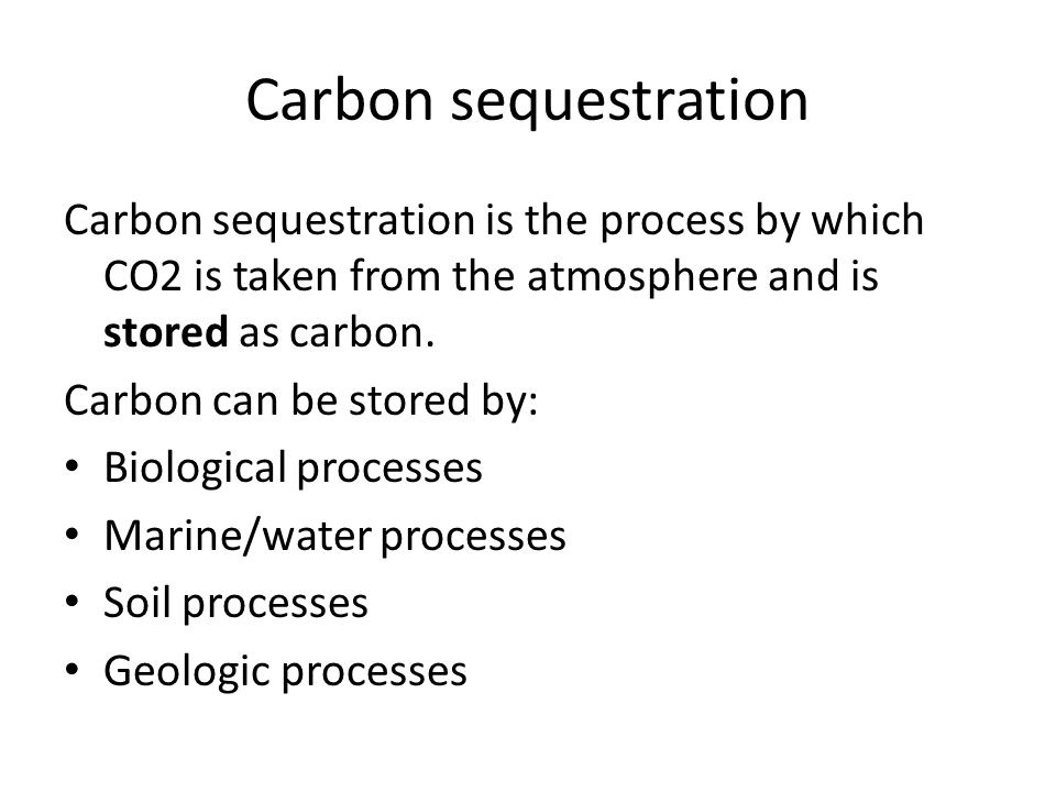 Carbon sequestration Carbon sequestration is the process by which CO2 is taken from the atmosphere and is stored as carbon.