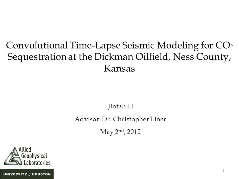 1 Convolutional Time-Lapse Seismic Modeling for CO 2 Sequestration at the Dickman Oilfield, Ness County, Kansas Jintan Li Advisor: Dr.