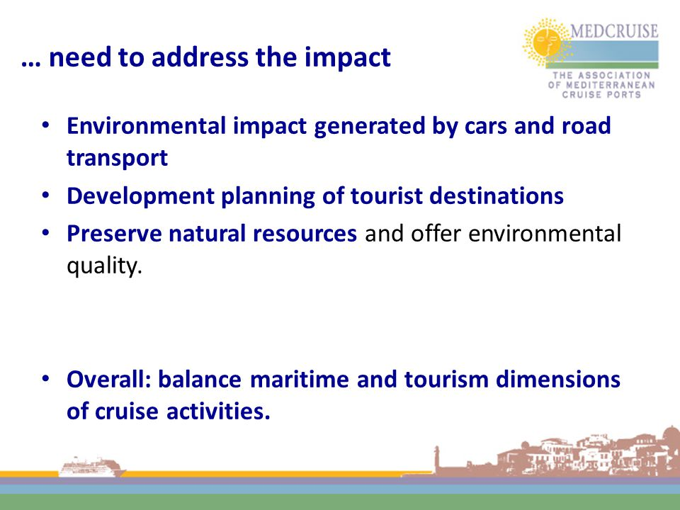 … need to address the impact Environmental impact generated by cars and road transport Development planning of tourist destinations Preserve natural resources and offer environmental quality.
