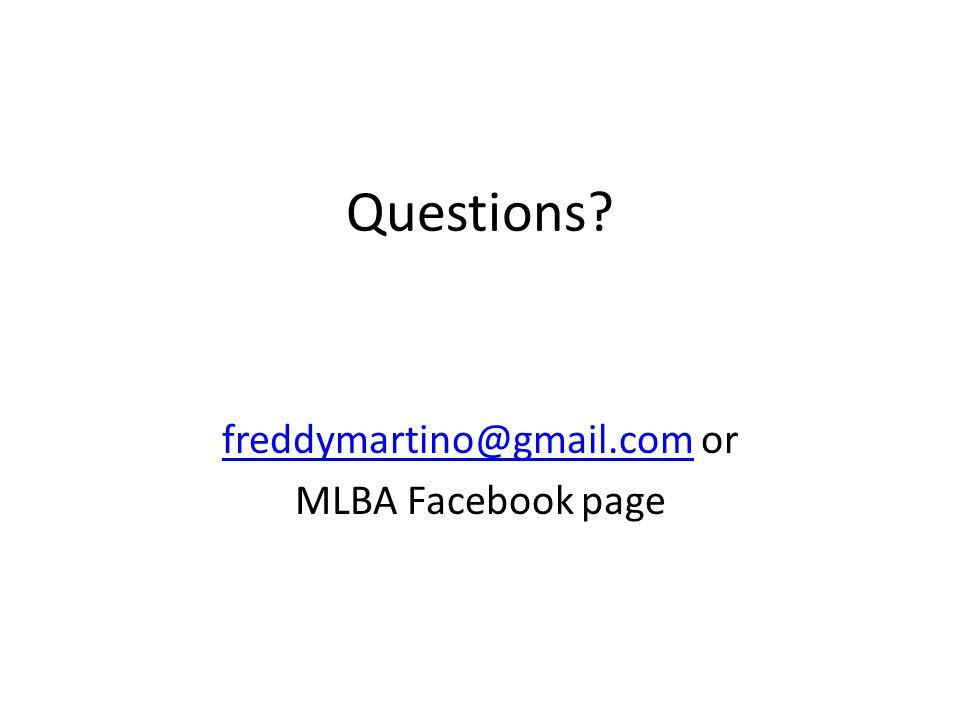 Questions freddymartino@gmail.comfreddymartino@gmail.com or MLBA Facebook page