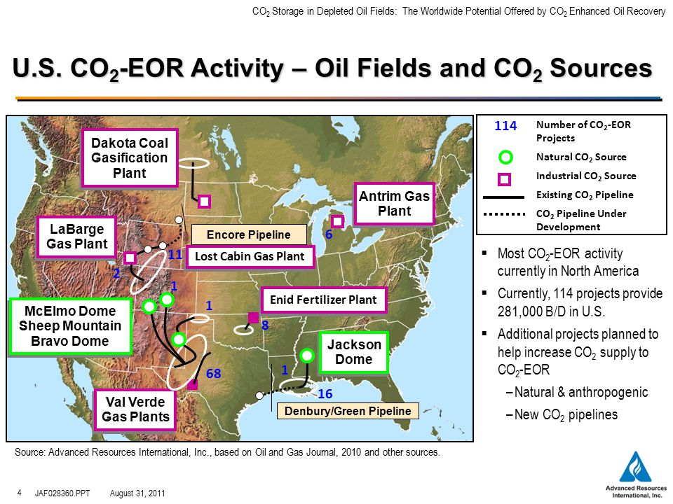 CO 2 Storage in Depleted Oil Fields: The Worldwide Potential Offered by CO 2 Enhanced Oil Recovery JAF028360.PPTAugust 31, 2011 4 LaBarge Gas Plant LaBarge Gas Plant Val Verde Gas Plants Val Verde Gas Plants Enid Fertilizer Plant Jackson Dome Jackson Dome McElmo Dome Sheep Mountain Bravo Dome McElmo Dome Sheep Mountain Bravo Dome 11 8 16 68 6 Dakota Coal Gasification Plant Dakota Coal Gasification Plant Antrim Gas Plant Antrim Gas Plant 2 1 1  Most CO 2 -EOR activity currently in North America  Currently, 114 projects provide 281,000 B/D in U.S.