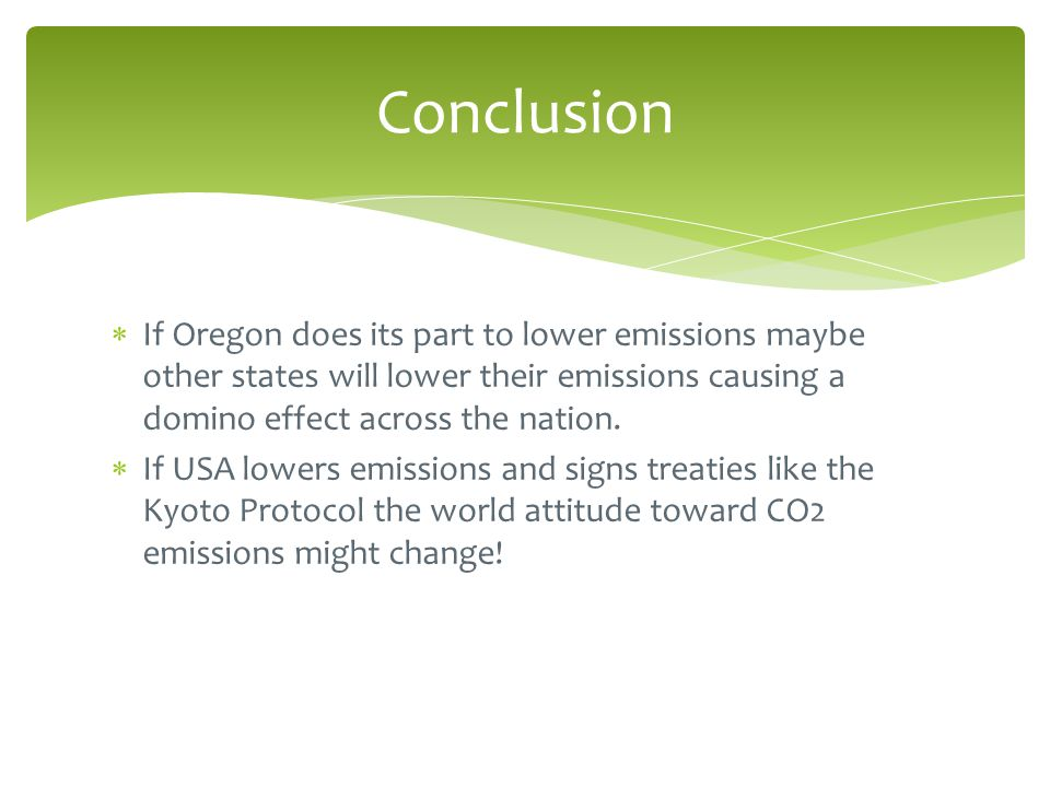  If Oregon does its part to lower emissions maybe other states will lower their emissions causing a domino effect across the nation.