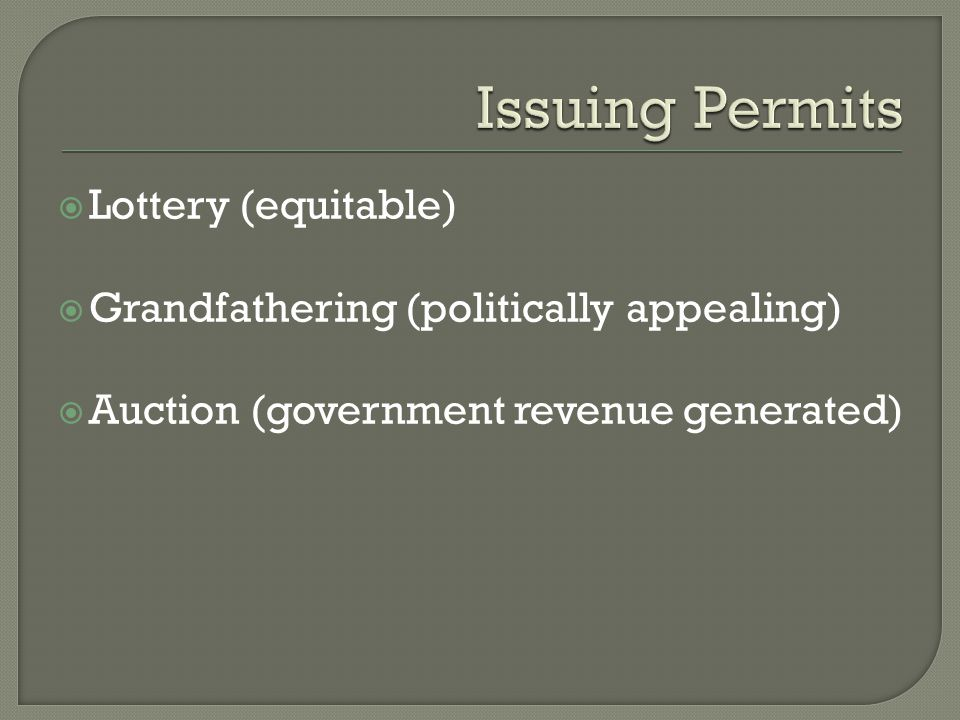  Lottery (equitable)  Grandfathering (politically appealing)  Auction (government revenue generated)