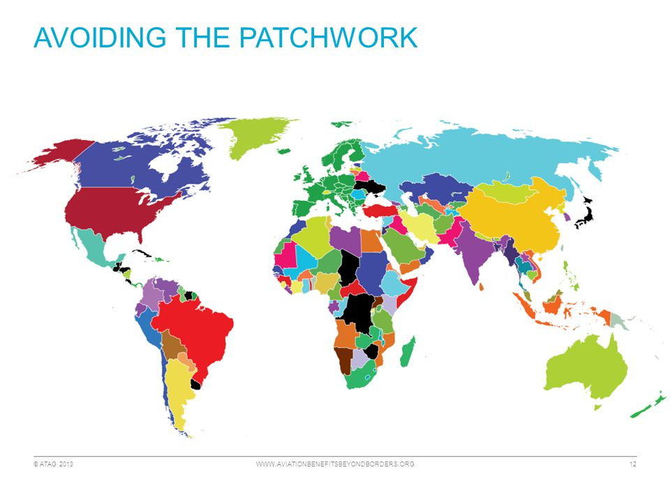 © ATAG 2013 WWW.AVIATIONBENEFITSBEYONDBORDERS.ORG 12 AVOIDING THE PATCHWORK