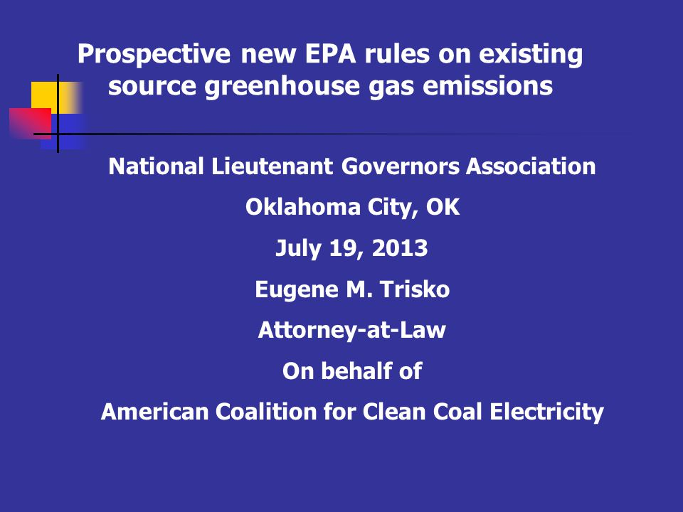 Prospective new EPA rules on existing source greenhouse gas emissions National Lieutenant Governors Association Oklahoma City, OK July 19, 2013 Eugene M.