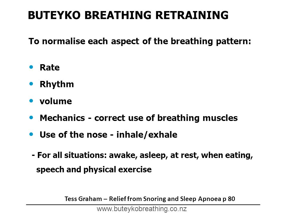 www.buteykobreathing.co.nz BUTEYKO BREATHING RETRAINING Rate Rhythm volume Mechanics - correct use of breathing muscles Use of the nose - inhale/exhal
