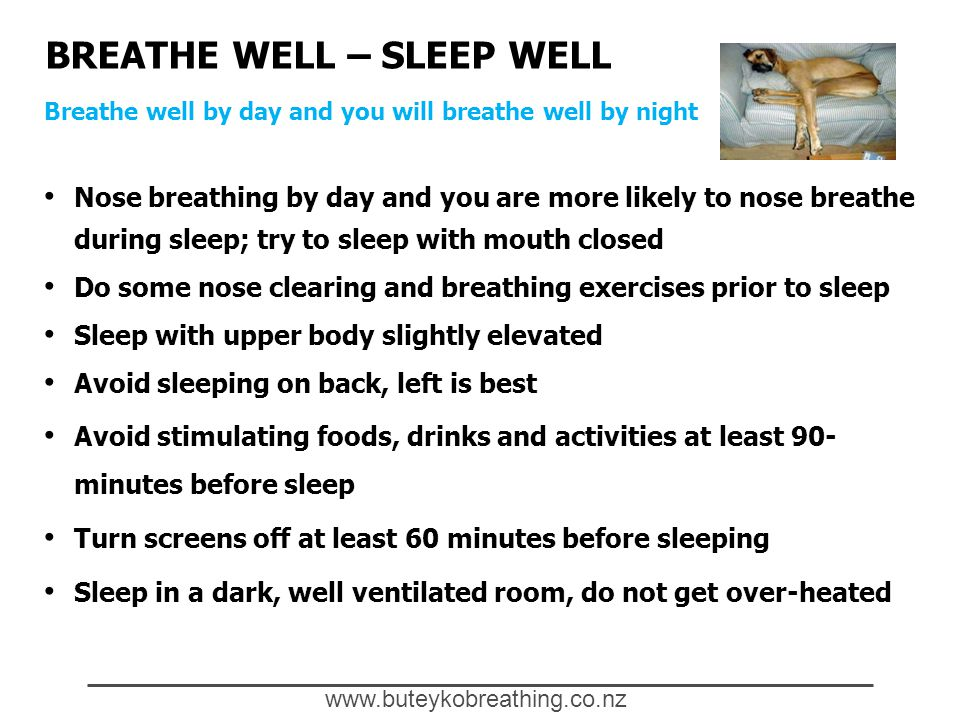 www.buteykobreathing.co.nz Breathe well by day and you will breathe well by night BREATHE WELL – SLEEP WELL Nose breathing by day and you are more lik