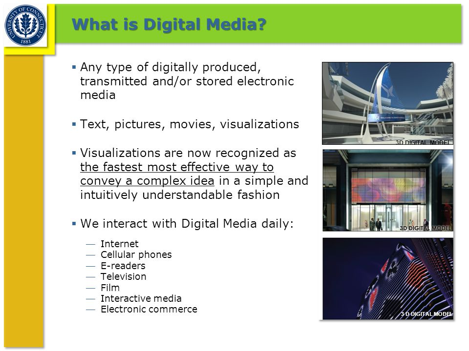 What is Digital Media?  Any type of digitally produced, transmitted and/or stored electronic media  Text, pictures, movies, visualizations  Visuali