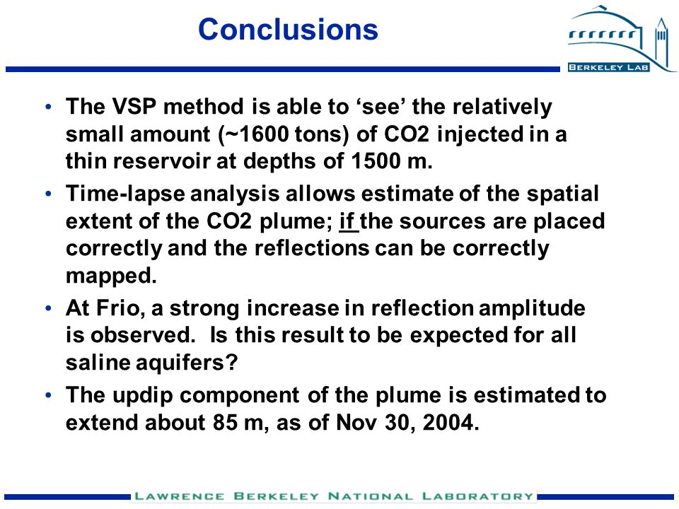 Conclusions The VSP method is able to 'see' the relatively small amount (~1600 tons) of CO2 injected in a thin reservoir at depths of 1500 m. Time-lap
