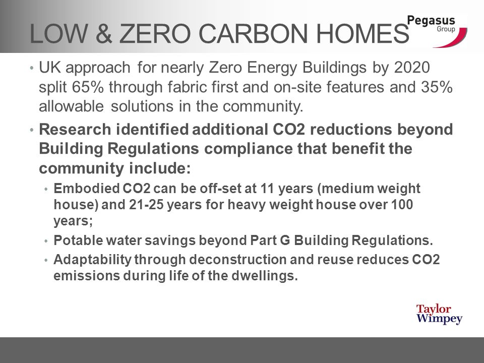 LOW & ZERO CARBON HOMES UK approach for nearly Zero Energy Buildings by 2020 split 65% through fabric first and on-site features and 35% allowable sol