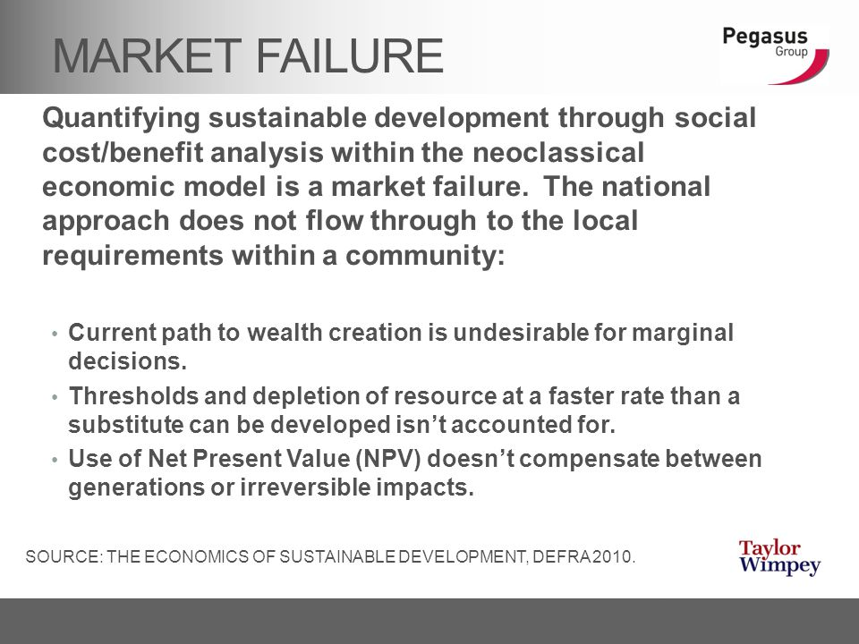 MARKET FAILURE Quantifying sustainable development through social cost/benefit analysis within the neoclassical economic model is a market failure. Th