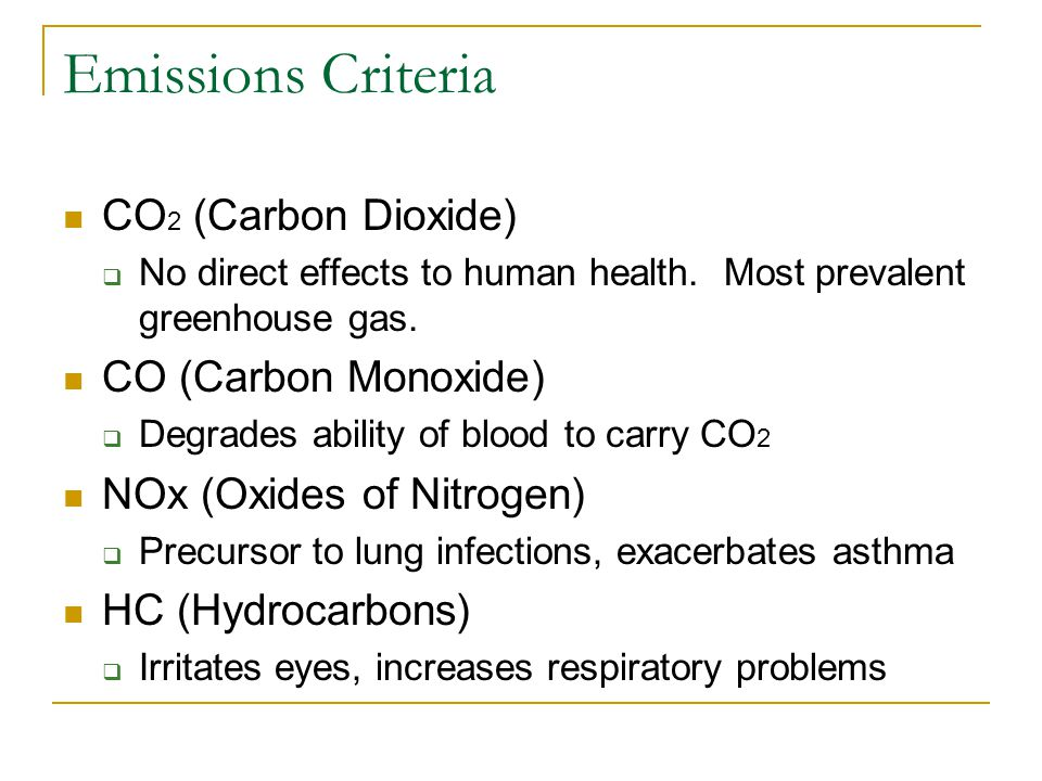 Emissions Criteria CO 2 (Carbon Dioxide)  No direct effects to human health.