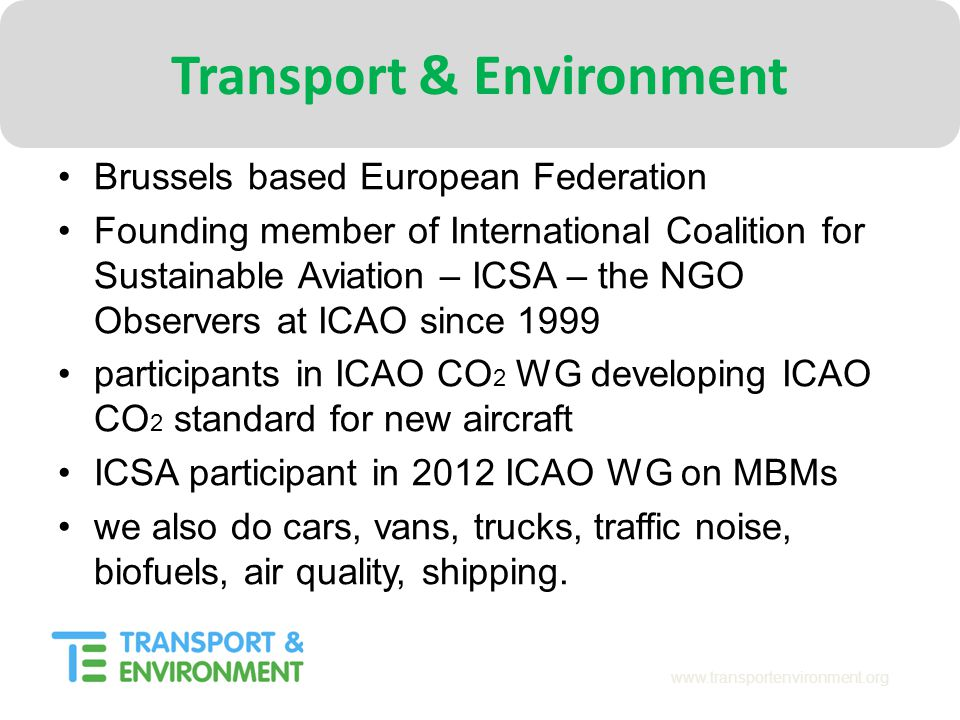 www.transportenvironment.org Transport & Environment Brussels based European Federation Founding member of International Coalition for Sustainable Avi