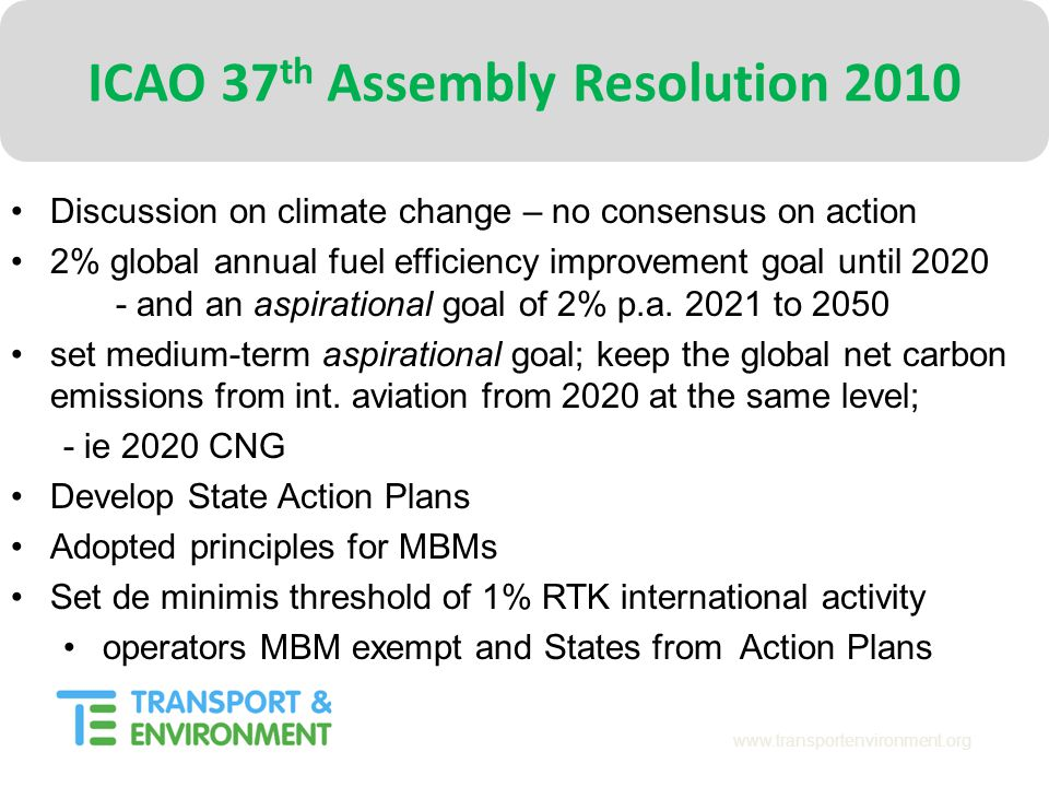 www.transportenvironment.org ICAO 37 th Assembly Resolution 2010 Discussion on climate change – no consensus on action 2% global annual fuel efficienc