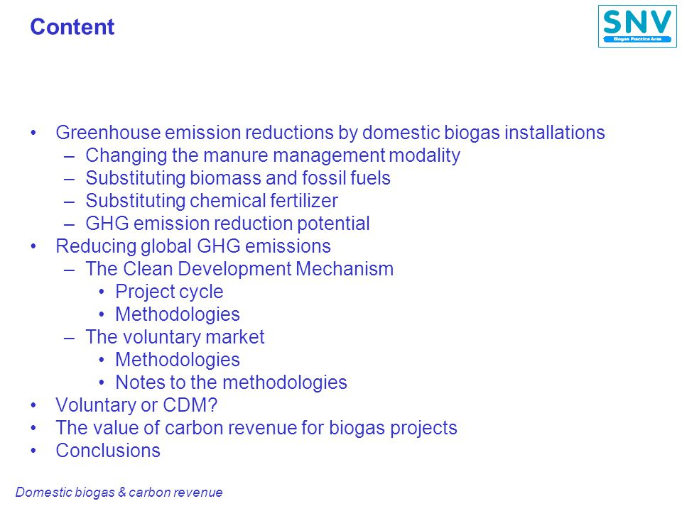 Domestic biogas & carbon revenue Introduction Domestic biogas installations Biogas Bio-slurry Carbon revenue Greenhouse gas emission reductions Baseline minus project emissions Up on delivery Sustainability Financial Technical Programmatic