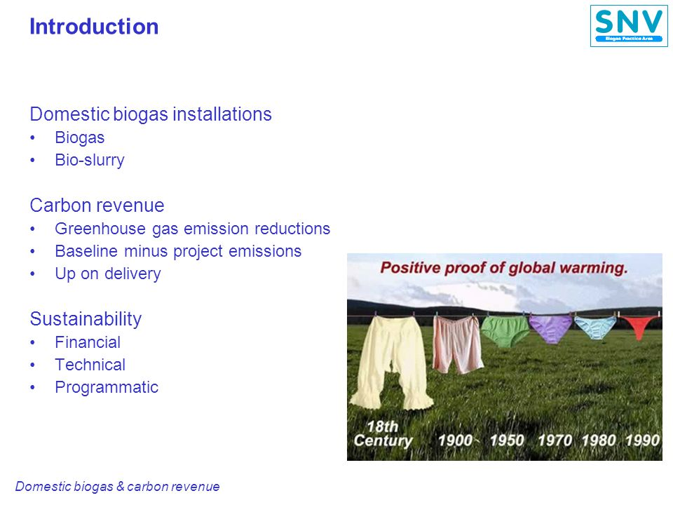 Domestic biogas & carbon revenue Conclusions The good news : Biogas-carbon methodologies available Expertise and experience mounting Good demand for CER & VER Potential improving technical, financial and programmatic sustainability However : Methodologies still harbor uncertainties and risks Formulation is complicated Management of carbon projects extra complicated CER & VER market >2012 uncertain