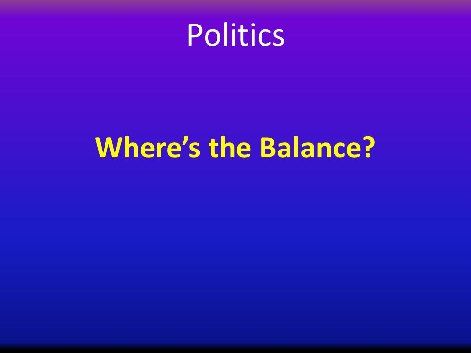 Politics Where's the Balance