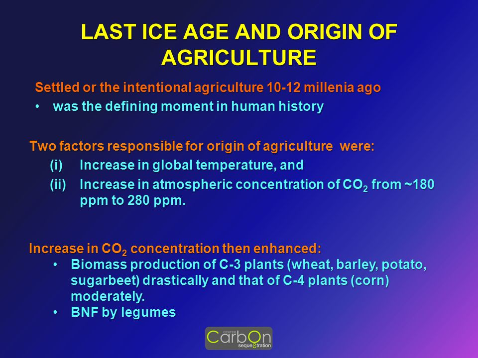 LAST ICE AGE AND ORIGIN OF AGRICULTURE Two factors responsible for origin of agriculture were: (i)Increase in global temperature, and (ii)Increase in