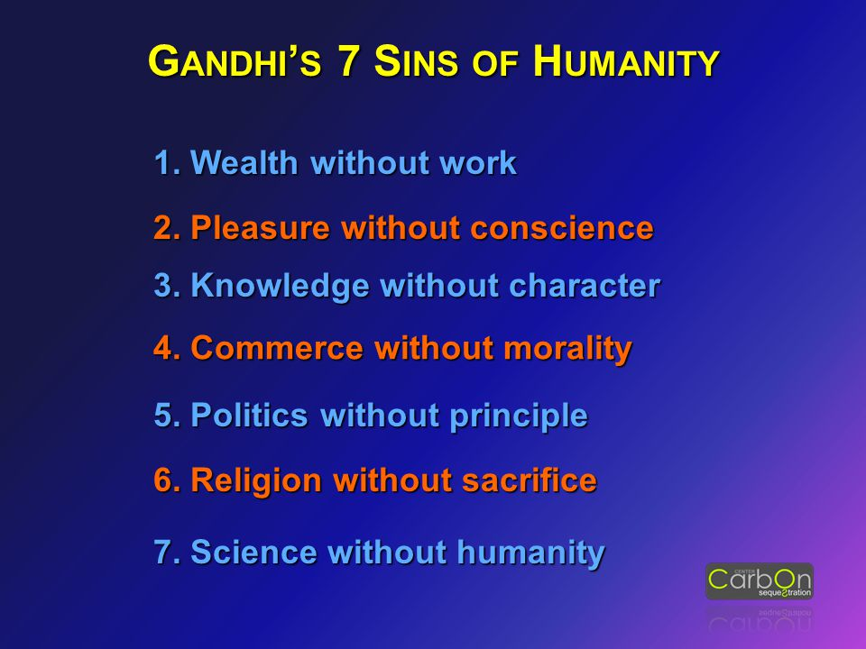 1. Wealth without work G ANDHI ' S 7 S INS OF H UMANITY 7.