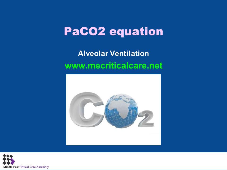 PaCO2 equation Alveolar Ventilation www.mecriticalcare.net 1