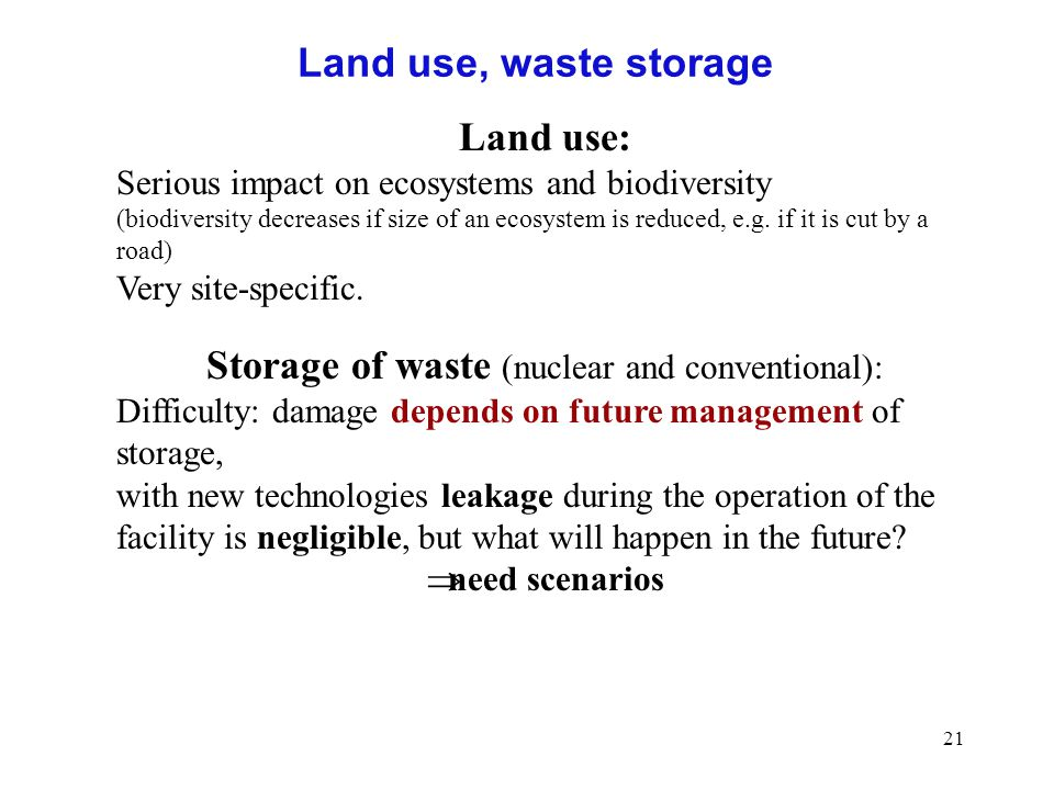 21 Land use, waste storage Land use: Serious impact on ecosystems and biodiversity (biodiversity decreases if size of an ecosystem is reduced, e.g.