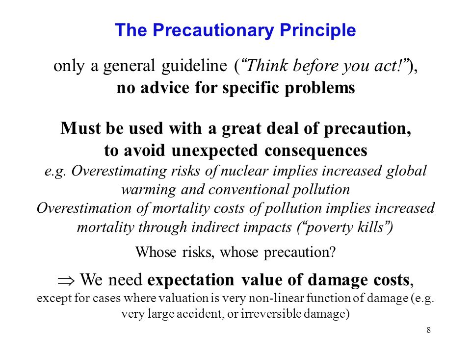 8 The Precautionary Principle only a general guideline ( Think before you act.