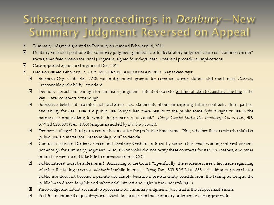  Summary judgment granted to Denbury on remand February 18, 2014  Denbury amended petition after summary judgment granted, to add declaratory judgment claim on common carrier status, then filed Motion for Final Judgment, signed four days later.
