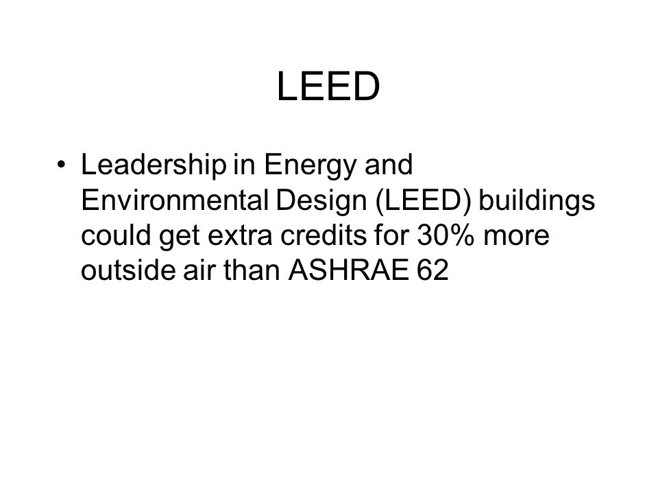 LEED Leadership in Energy and Environmental Design (LEED) buildings could get extra credits for 30% more outside air than ASHRAE 62