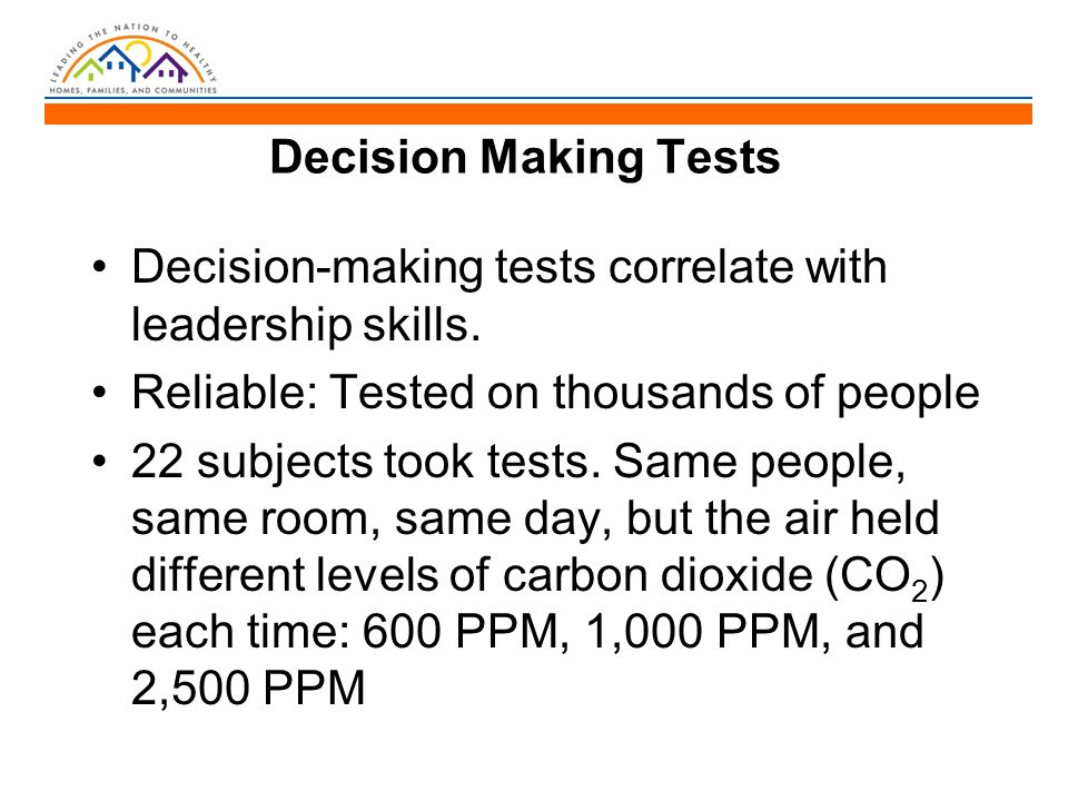 Decision Making Tests Decision-making tests correlate with leadership skills. Reliable: Tested on thousands of people 22 subjects took tests. Same peo