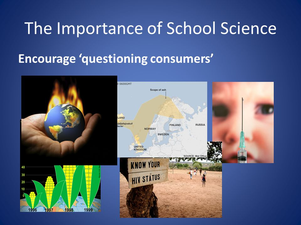 The Importance of School Science Encourage 'questioning consumers'
