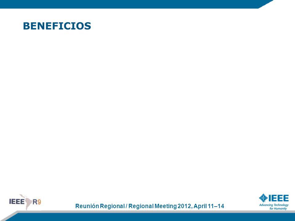 Reunión Regional / Regional Meeting 2012, April 11–14 BENEFICIOS