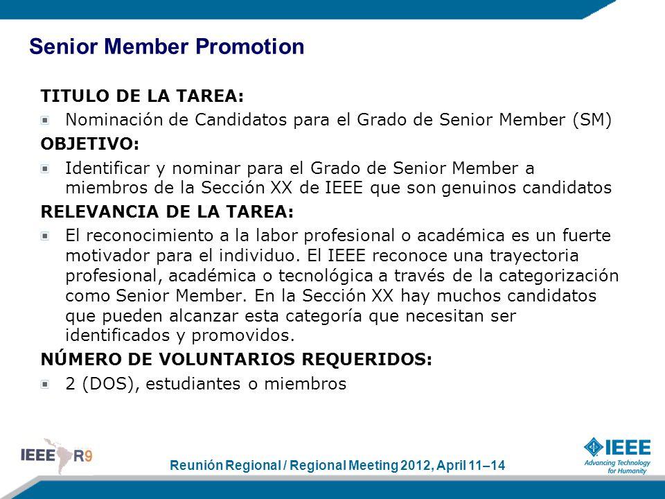 Reunión Regional / Regional Meeting 2012, April 11–14 TITULO DE LA TAREA: Nominación de Candidatos para el Grado de Senior Member (SM) OBJETIVO: Ident