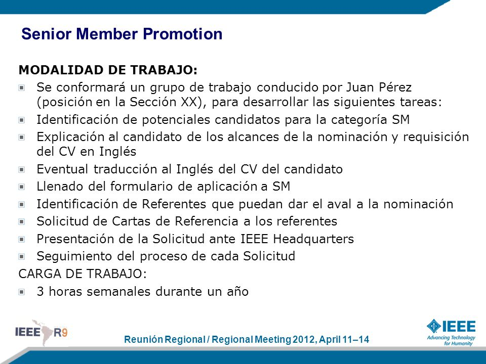 Reunión Regional / Regional Meeting 2012, April 11–14 MODALIDAD DE TRABAJO: Se conformará un grupo de trabajo conducido por Juan Pérez (posición en la