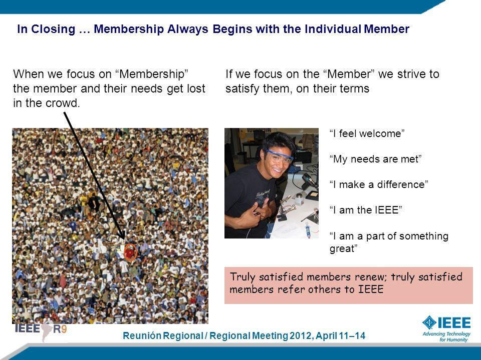 "Reunión Regional / Regional Meeting 2012, April 11–14 When we focus on ""Membership"" the member and their needs get lost in the crowd. If we focus on t"