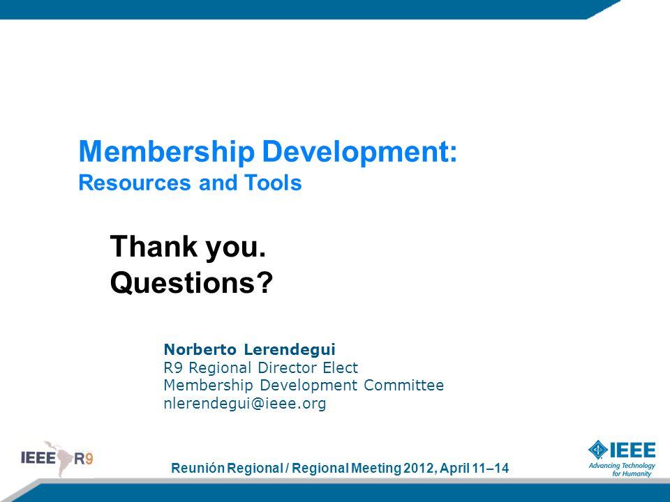 Reunión Regional / Regional Meeting 2012, April 11–14 Membership Development: Resources and Tools Norberto Lerendegui R9 Regional Director Elect Membe
