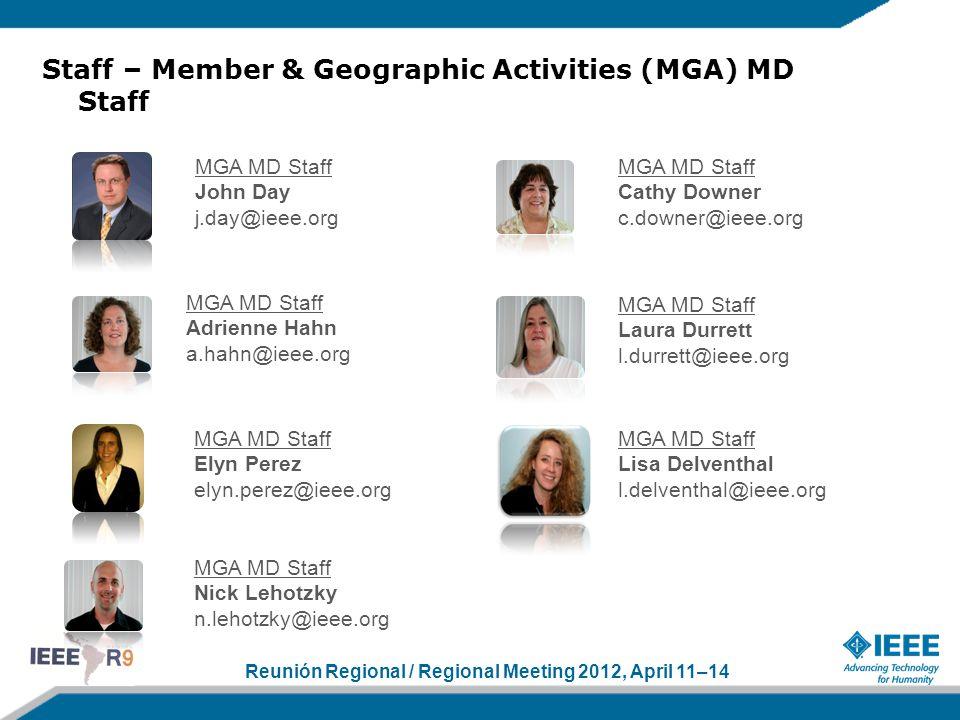 Reunión Regional / Regional Meeting 2012, April 11–14 Staff – Member & Geographic Activities (MGA) MD Staff MGA MD Staff Adrienne Hahn a.hahn@ieee.org