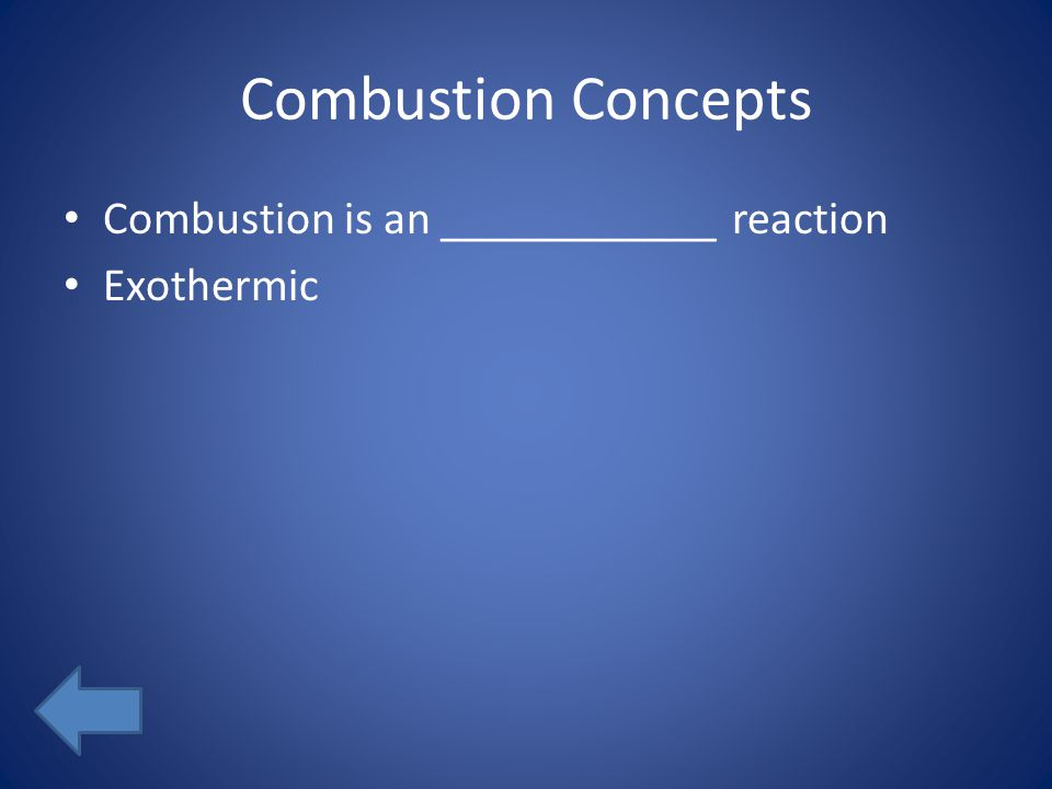Combustion Concepts Combustion is an ____________ reaction Exothermic