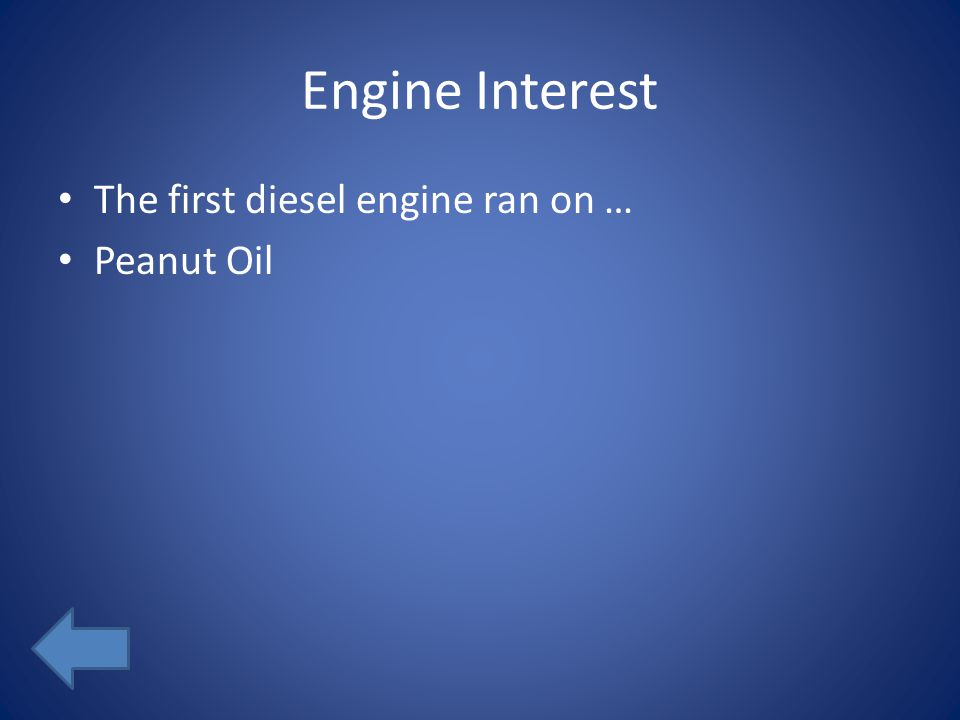 Engine Interest The first diesel engine ran on … Peanut Oil