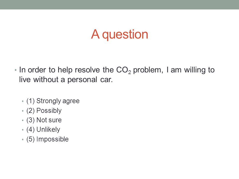 In order to help resolve the CO 2 problem, I am willing to live without a personal car.